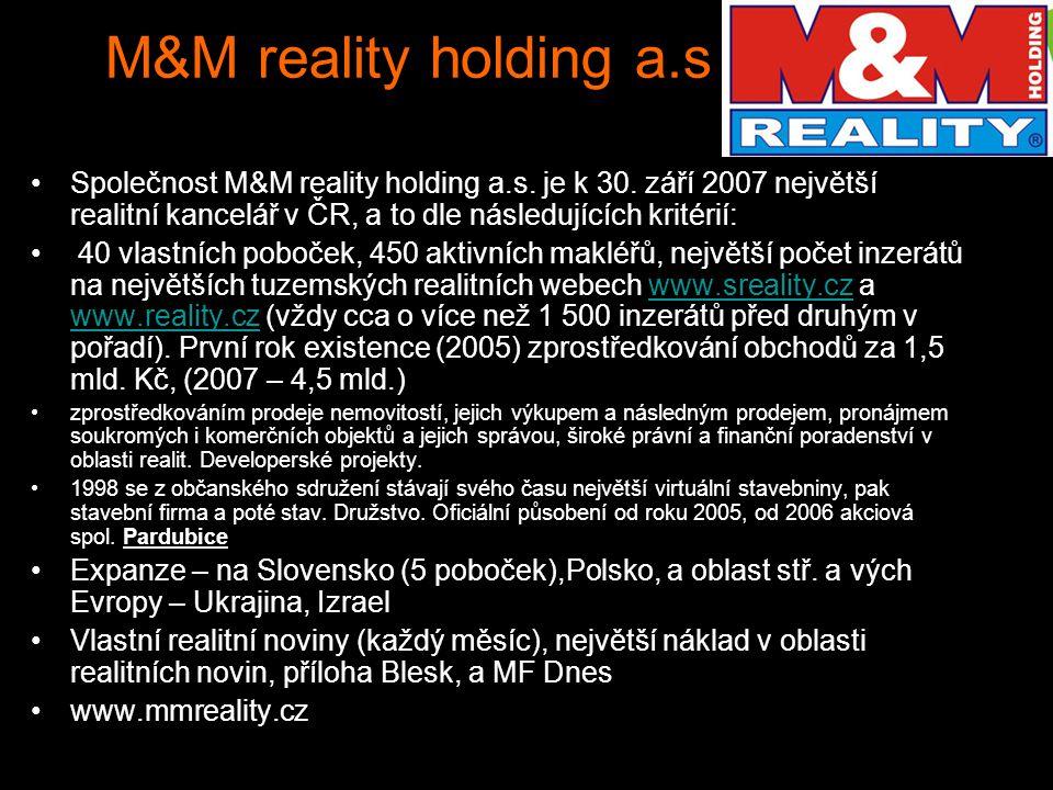 M&M reality holding a.s Společnost M&M reality holding a.s. je k 30. září 2007 největší realitní kancelář v ČR, a to dle následujících kritérií: 40 vl
