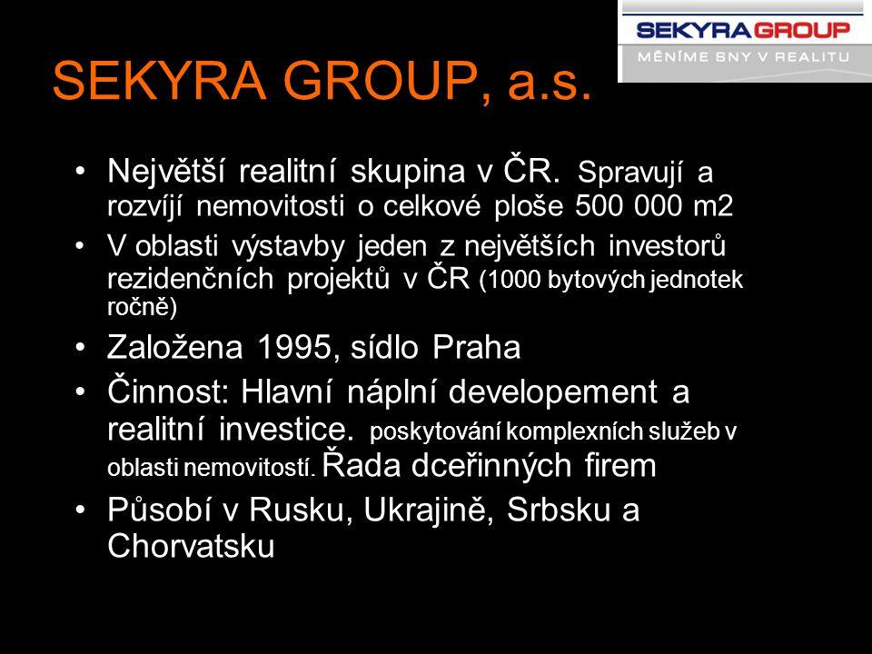 SEKYRA GROUP, a.s. Největší realitní skupina v ČR. Spravují a rozvíjí nemovitosti o celkové ploše 500 000 m2 V oblasti výstavby jeden z největších inv