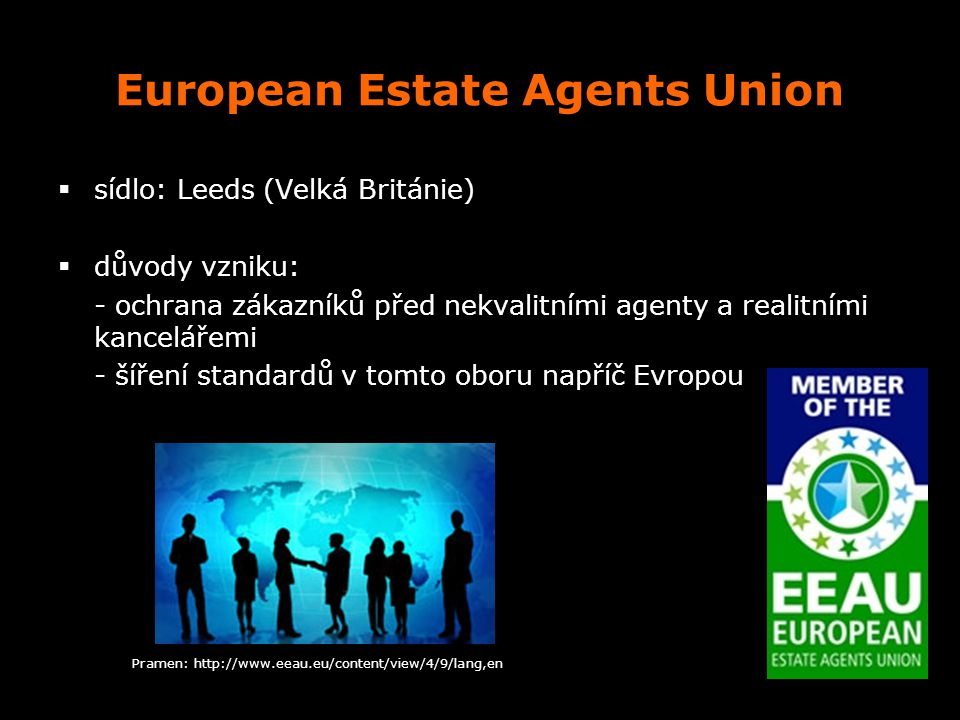 European Estate Agents Union  sídlo: Leeds (Velká Británie)  důvody vzniku: - ochrana zákazníků před nekvalitními agenty a realitními kancelářemi -