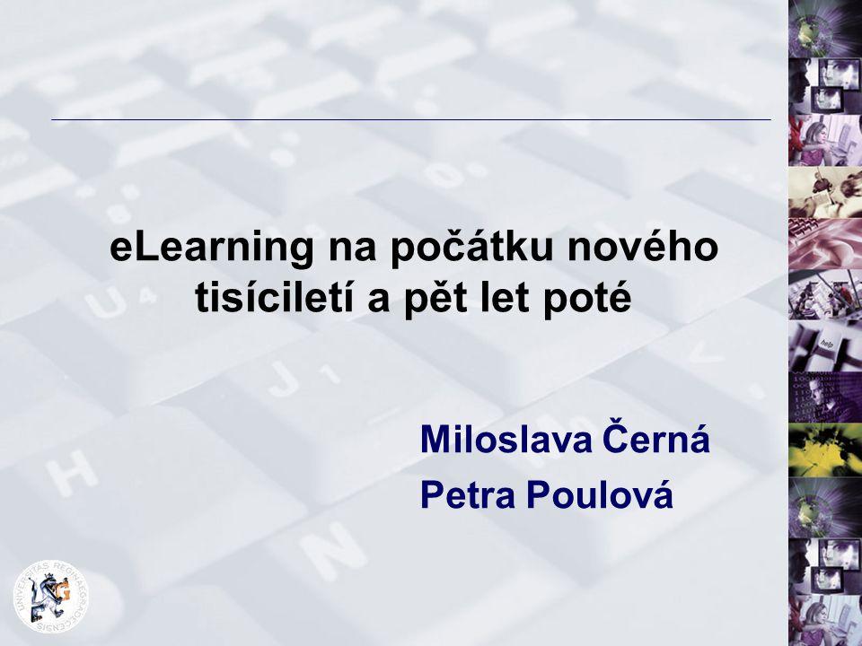 eLearning na počátku nového tisíciletí a pět let poté Miloslava Černá Petra Poulová