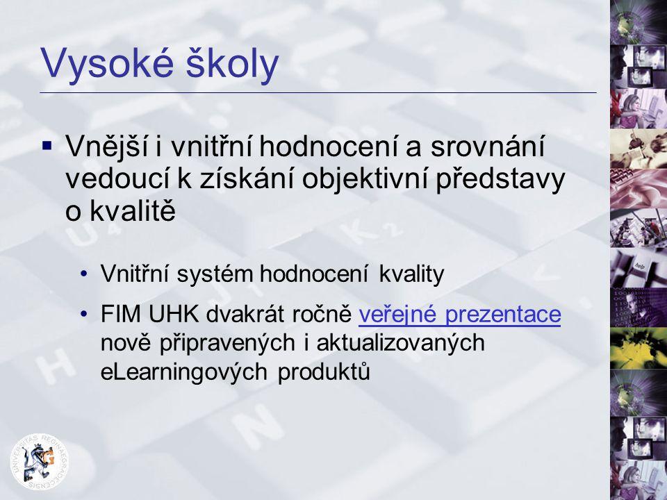 Vysoké školy Vnitřní systém hodnocení kvality FIM UHK dvakrát ročně veřejné prezentace nově připravených i aktualizovaných eLearningových produktůveře