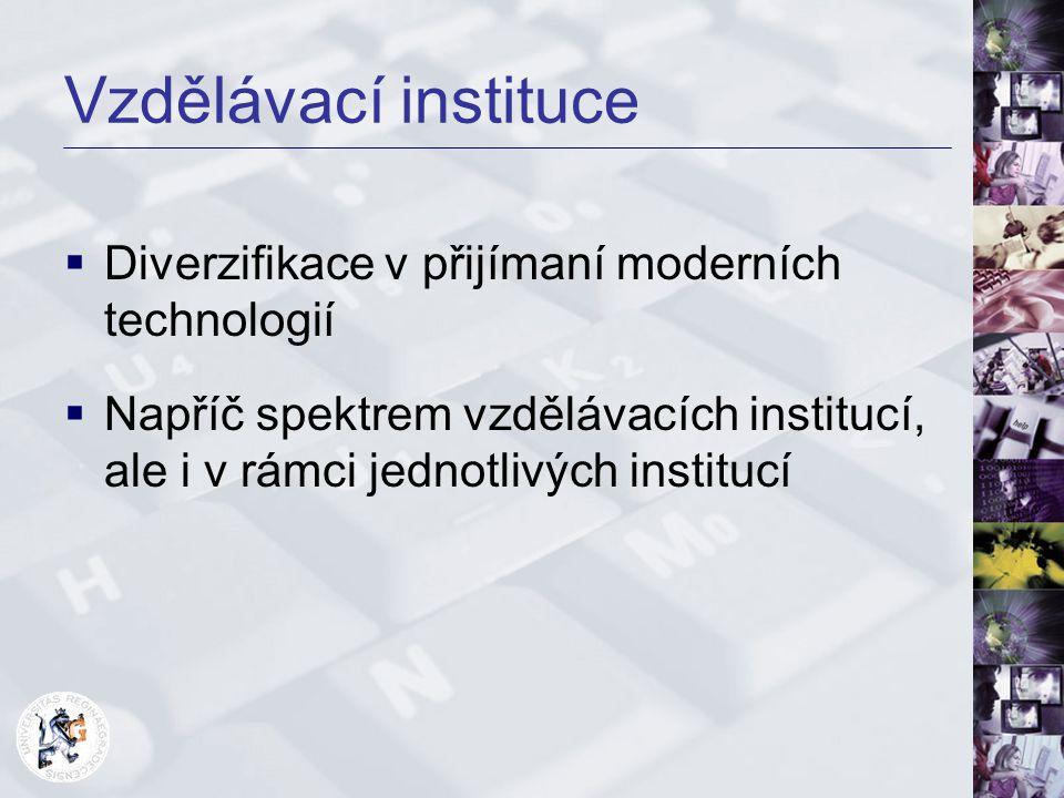 Vzdělávací instituce  Diverzifikace v přijímaní moderních technologií  Napříč spektrem vzdělávacích institucí, ale i v rámci jednotlivých institucí