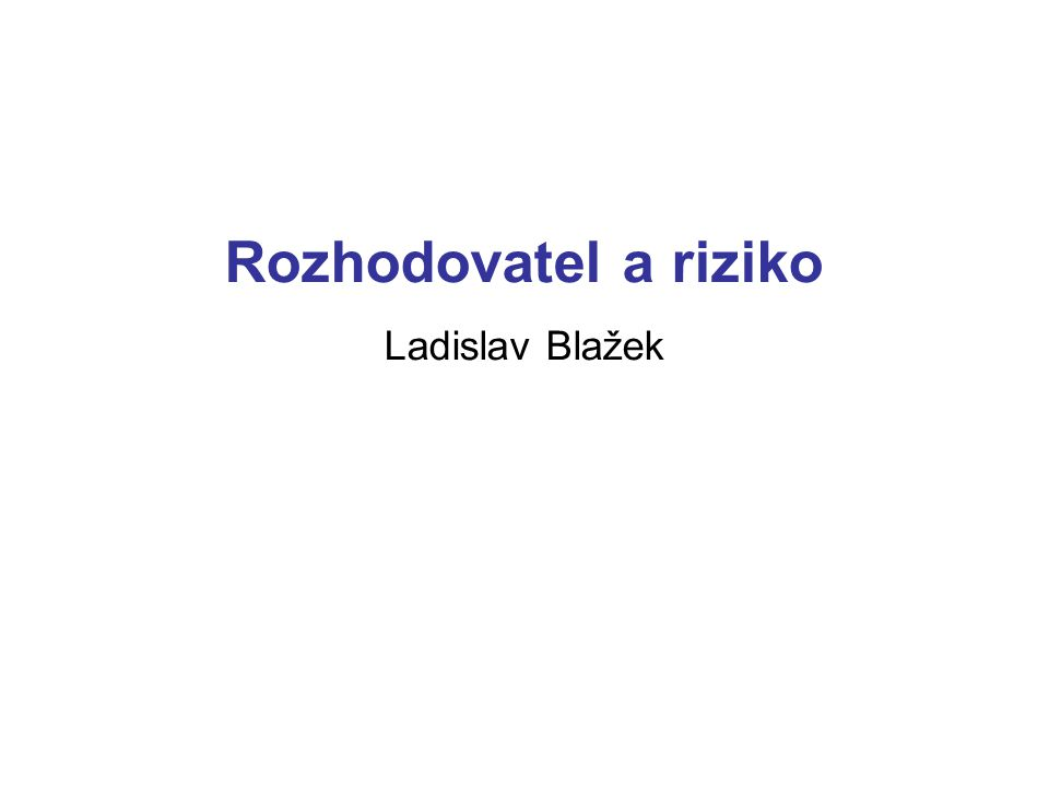 Rozhodovatel a riziko Ladislav Blažek