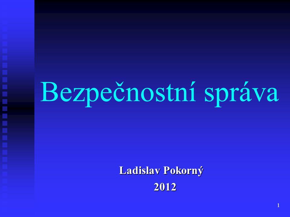 1 Bezpečnostní správa Ladislav Pokorný Ladislav Pokorný 2012 2012