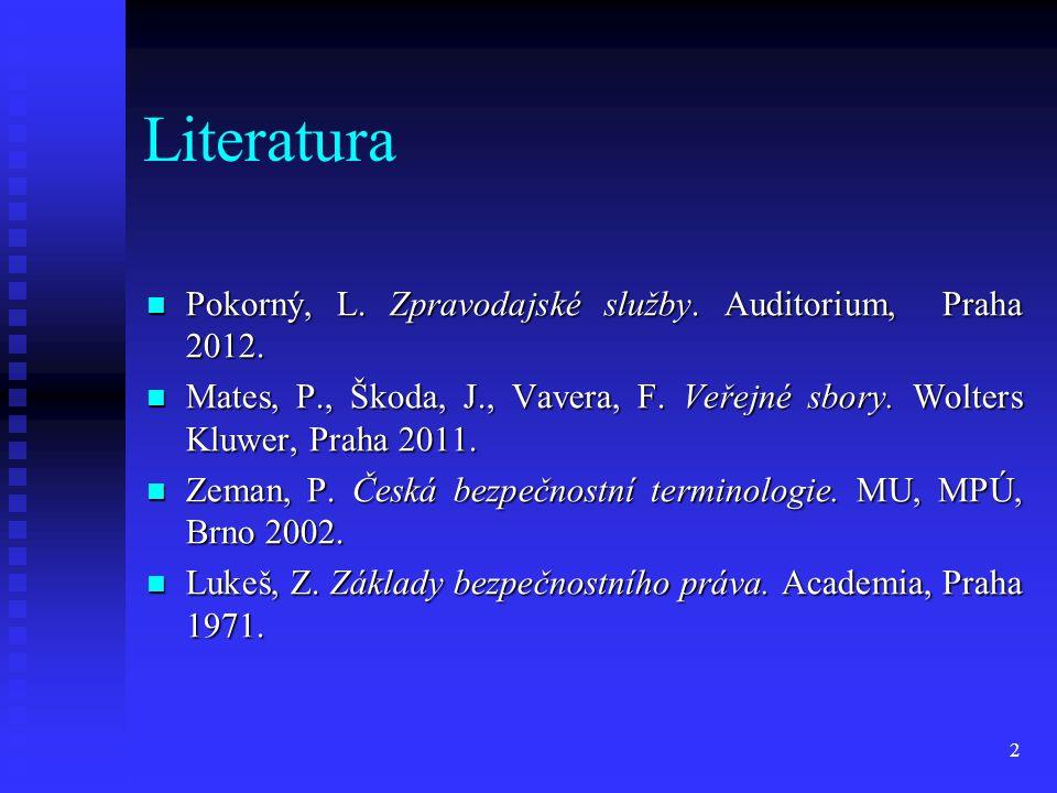 Literatura Pokorný, L. Zpravodajské služby. Auditorium, Praha 2012. Pokorný, L. Zpravodajské služby. Auditorium, Praha 2012. Mates, P., Škoda, J., Vav