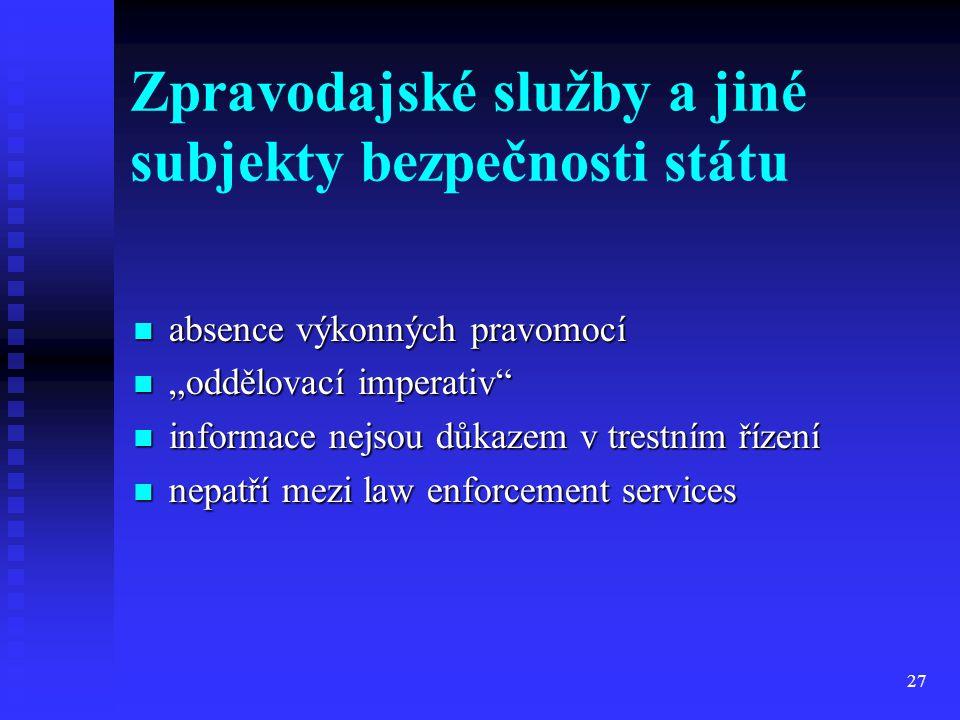 """27 Zpravodajské služby a jiné subjekty bezpečnosti státu absence výkonných pravomocí absence výkonných pravomocí """"oddělovací imperativ"""" """"oddělovací im"""