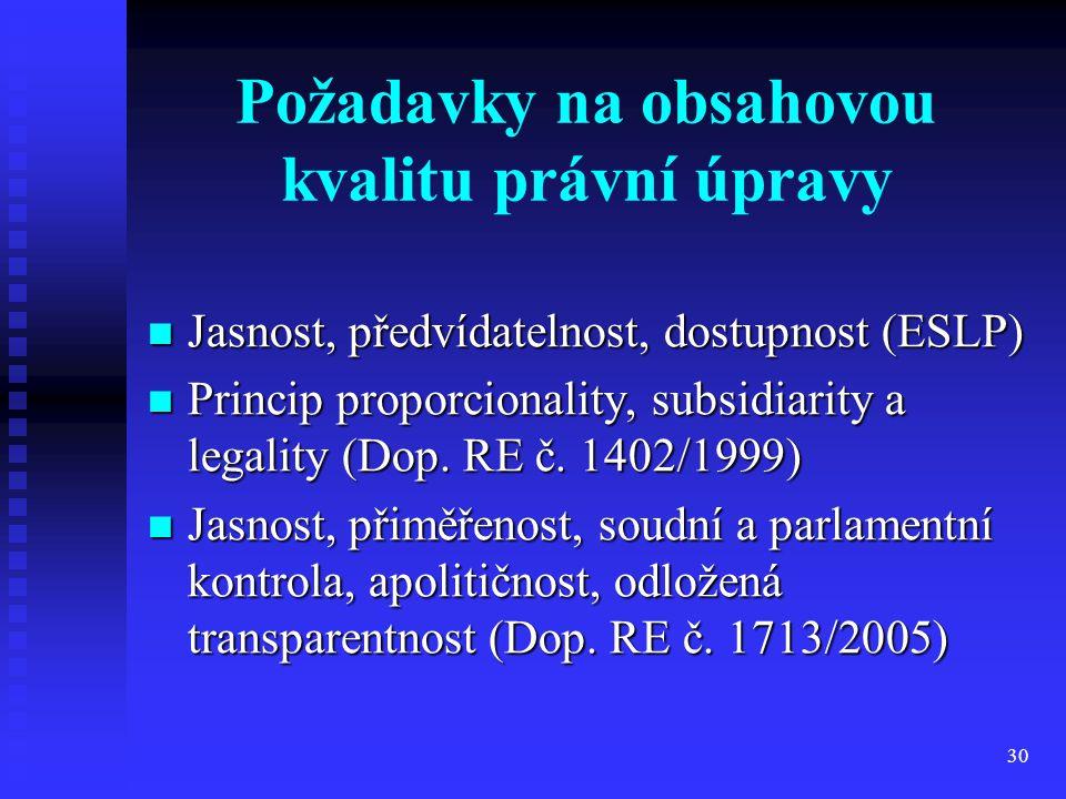 30 Požadavky na obsahovou kvalitu právní úpravy Jasnost, předvídatelnost, dostupnost (ESLP) Jasnost, předvídatelnost, dostupnost (ESLP) Princip propor