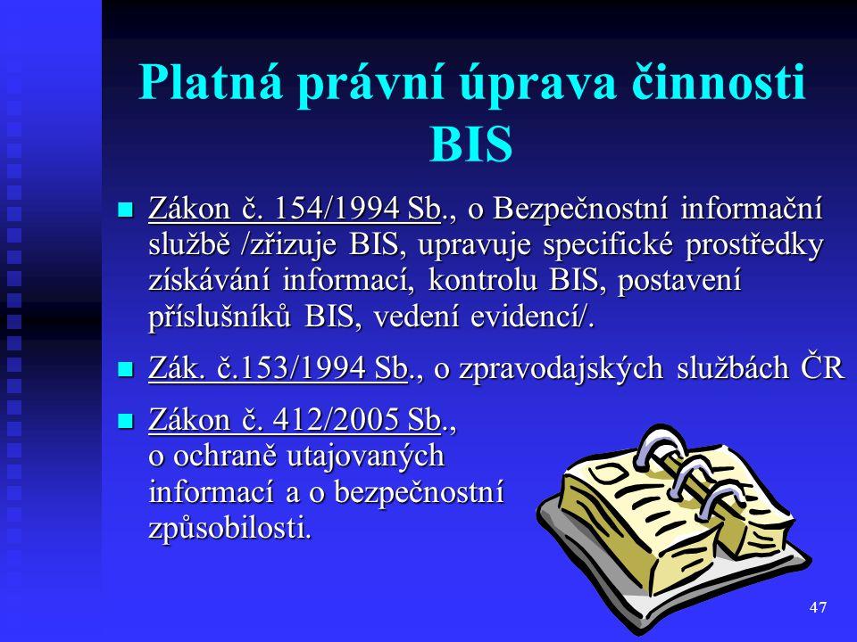 47 Platná právní úprava činnosti BIS Zákon č. 154/1994 Sb., o Bezpečnostní informační službě /zřizuje BIS, upravuje specifické prostředky získávání in