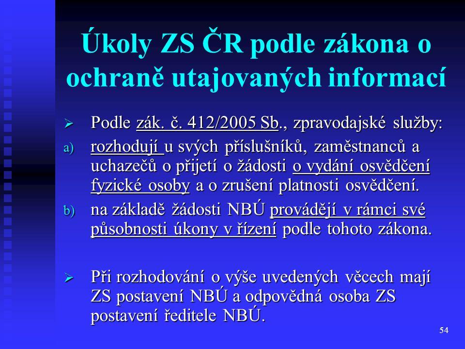 54 Úkoly ZS ČR podle zákona o ochraně utajovaných informací  Podle zák. č. 412/2005 Sb., zpravodajské služby: a) rozhodují u svých příslušníků, zaměs