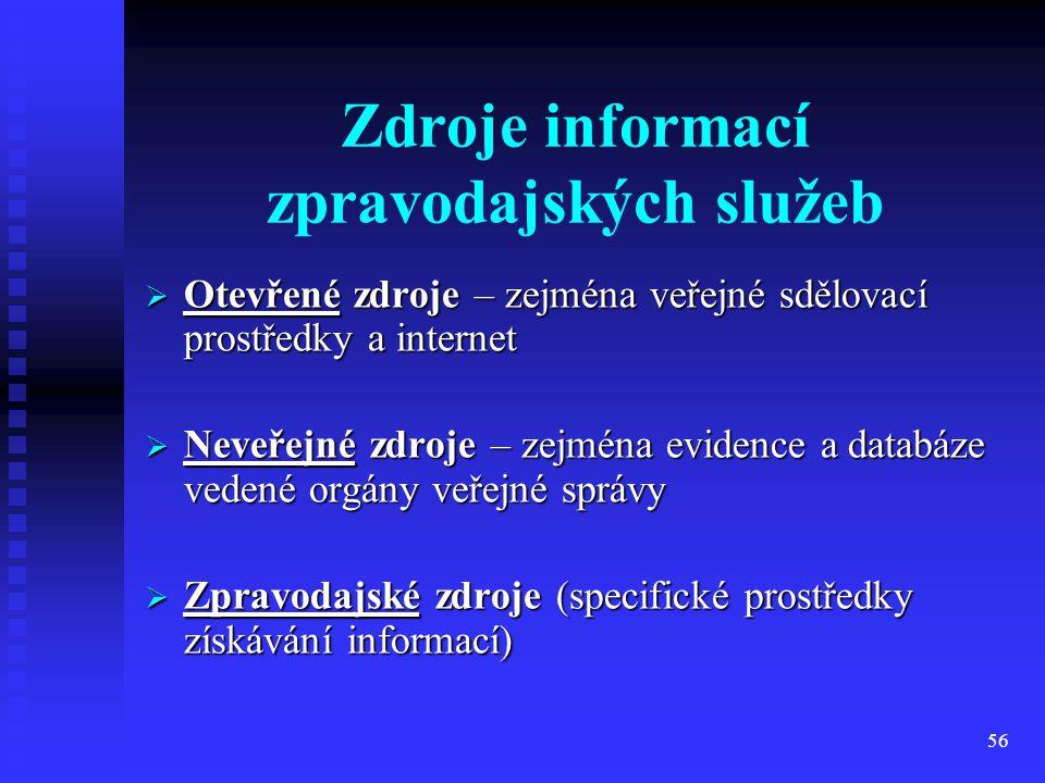56 Zdroje informací zpravodajských služeb  Otevřené zdroje – zejména veřejné sdělovací prostředky a internet  Neveřejné zdroje – zejména evidence a