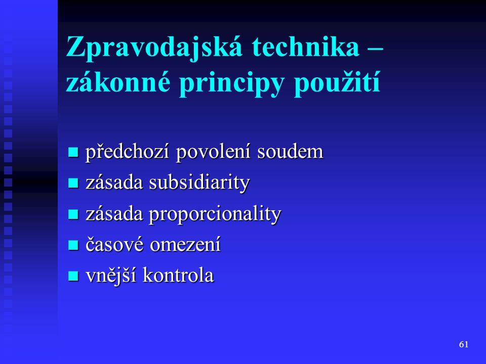 61 Zpravodajská technika – zákonné principy použití předchozí povolení soudem předchozí povolení soudem zásada subsidiarity zásada subsidiarity zásada