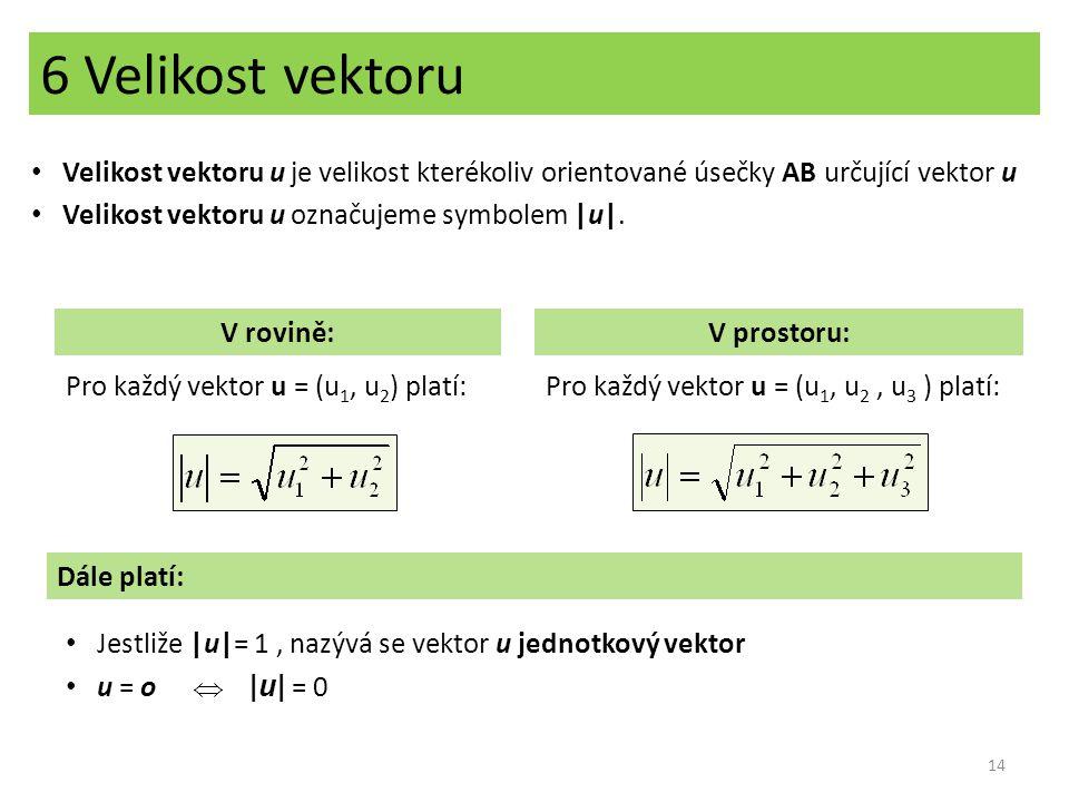 6 Velikost vektoru Velikost vektoru u je velikost kterékoliv orientované úsečky AB určující vektor u Velikost vektoru u označujeme symbolem |u|. V rov