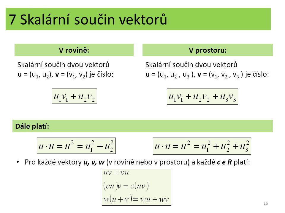 Věty o limitách posloupností 7 Skalární součin vektorů V rovině:V prostoru: Skalární součin dvou vektorů u = (u 1, u 2 ), v = (v 1, v 2 ) je číslo: Sk