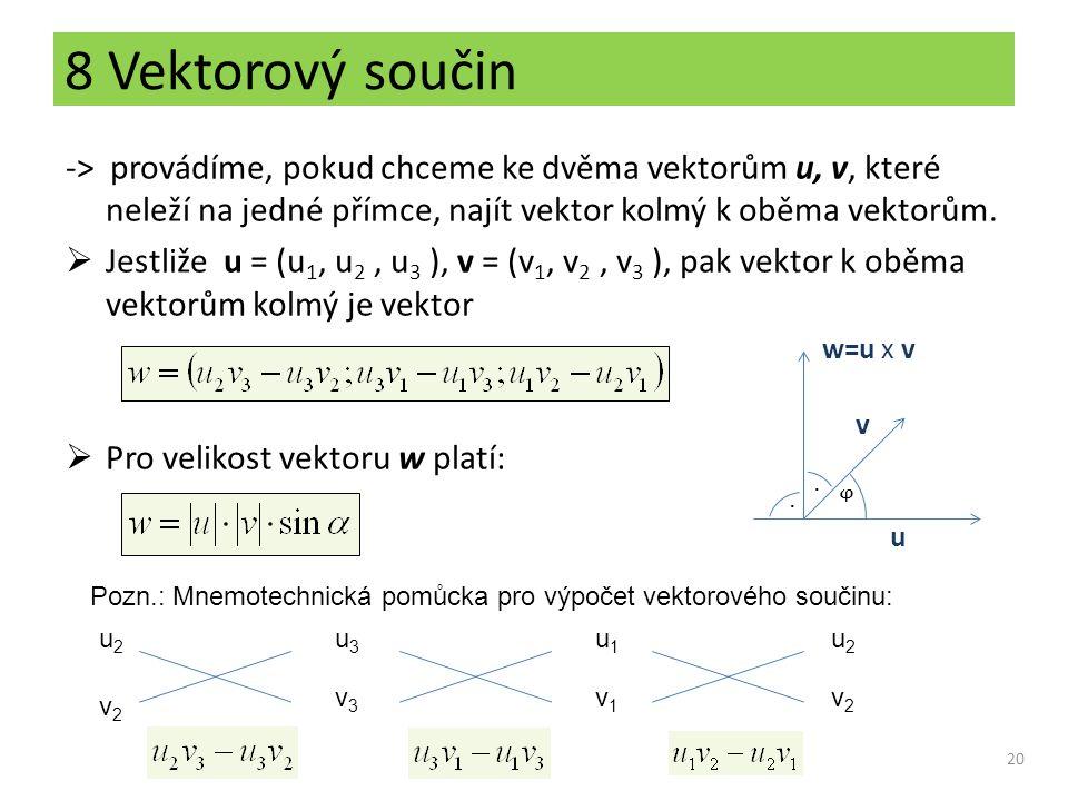 8 Vektorový součin -> provádíme, pokud chceme ke dvěma vektorům u, v, které neleží na jedné přímce, najít vektor kolmý k oběma vektorům.  Jestliže u