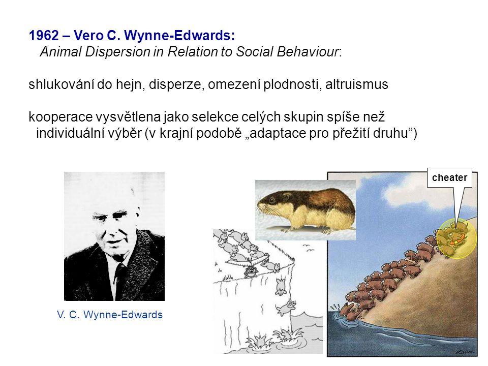 1962 – Vero C. Wynne-Edwards: Animal Dispersion in Relation to Social Behaviour: shlukování do hejn, disperze, omezení plodnosti, altruismus kooperace