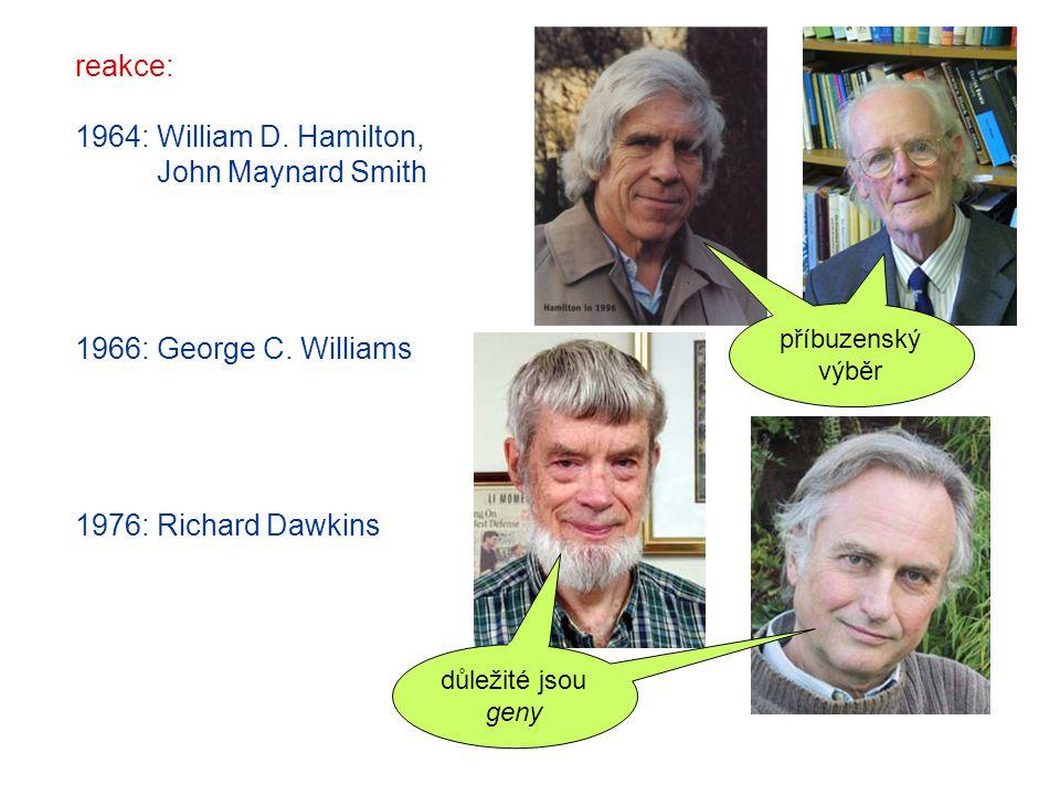 reakce: 1964: William D. Hamilton, John Maynard Smith 1966: George C. Williams 1976: Richard Dawkins příbuzensk ý výběr důležité jsou geny