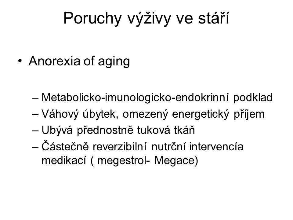 Poruchy výživy ve stáří Anorexia of aging –Metabolicko-imunologicko-endokrinní podklad –Váhový úbytek, omezený energetický příjem –Ubývá přednostně tuková tkáň –Částečně reverzibilní nutrční intervencía medikací ( megestrol- Megace)