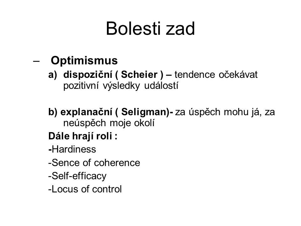 Bolesti zad –Optimismus a)dispoziční ( Scheier ) – tendence očekávat pozitivní výsledky událostí b) explanační ( Seligman)- za úspěch mohu já, za neúspěch moje okolí Dále hrají roli : -Hardiness -Sence of coherence -Self-efficacy -Locus of control