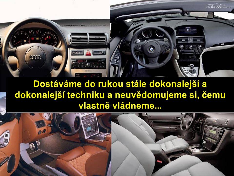 Auta jsou stále dokonalejší, rychlejší, pohodlnější. Nabízejí nám stále větší pocit bezpečí...