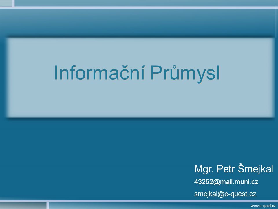 www.e-quest.cz SCIP nejdůležitější funkce: –globální koordinátor vývoje technik, nástrojů, výuky –dohlíží na pověst CI, garant etického a legálního používání –podporuje publikační činnost a možnost uplatnění se v oboru