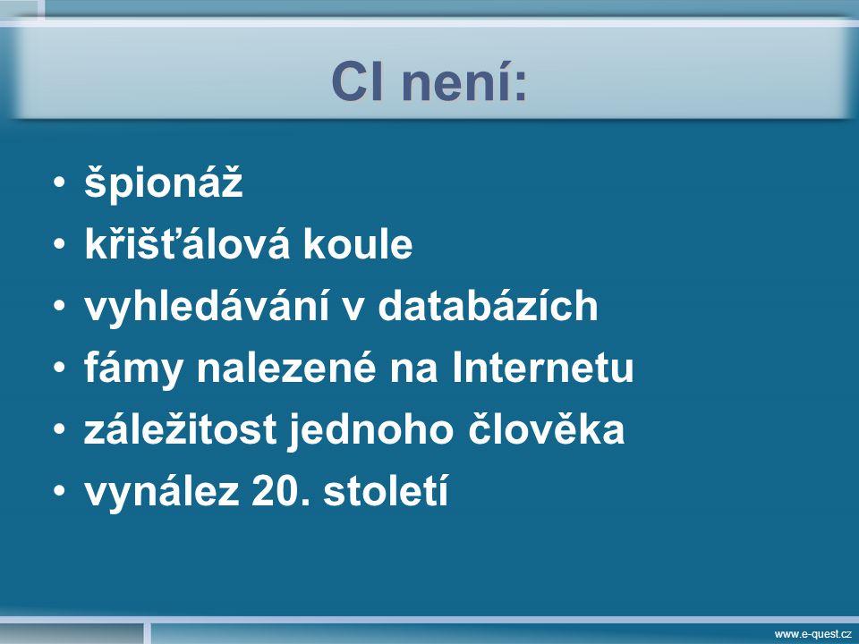 www.e-quest.cz CI není: špionáž křišťálová koule vyhledávání v databázích fámy nalezené na Internetu záležitost jednoho člověka vynález 20.