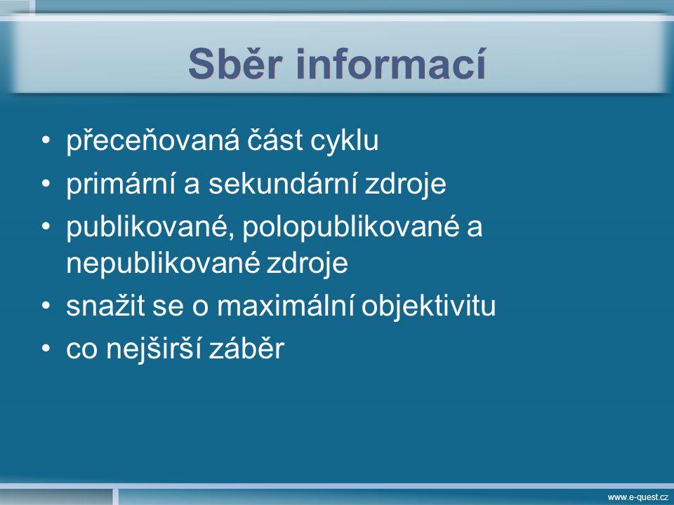 www.e-quest.cz Sběr informací přeceňovaná část cyklu primární a sekundární zdroje publikované, polopublikované a nepublikované zdroje snažit se o maximální objektivitu co nejširší záběr
