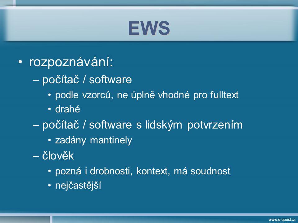 www.e-quest.cz EWS rozpoznávání: –počítač / software podle vzorců, ne úplně vhodné pro fulltext drahé –počítač / software s lidským potvrzením zadány mantinely –člověk pozná i drobnosti, kontext, má soudnost nejčastější