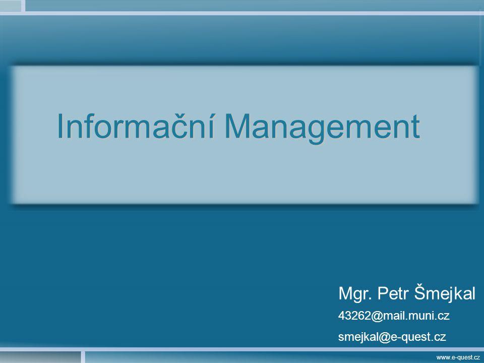 www.e-quest.cz Informační Management Mgr. Petr Šmejkal 43262@mail.muni.cz smejkal@e-quest.cz