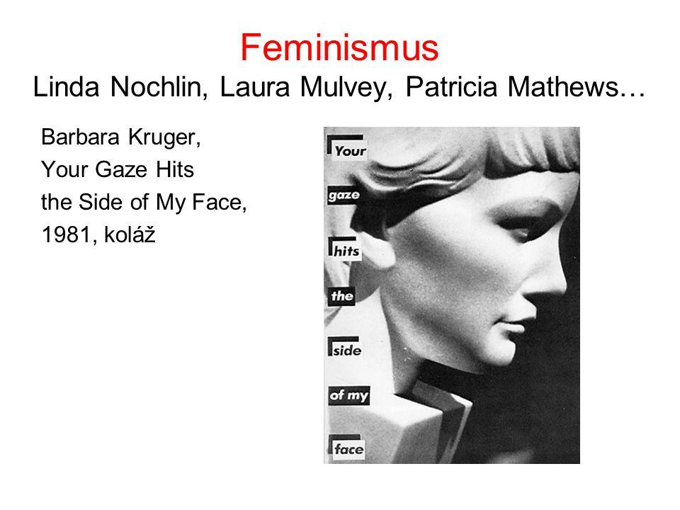 Feminismus Linda Nochlin, Laura Mulvey, Patricia Mathews… Barbara Kruger, Your Gaze Hits the Side of My Face, 1981, koláž