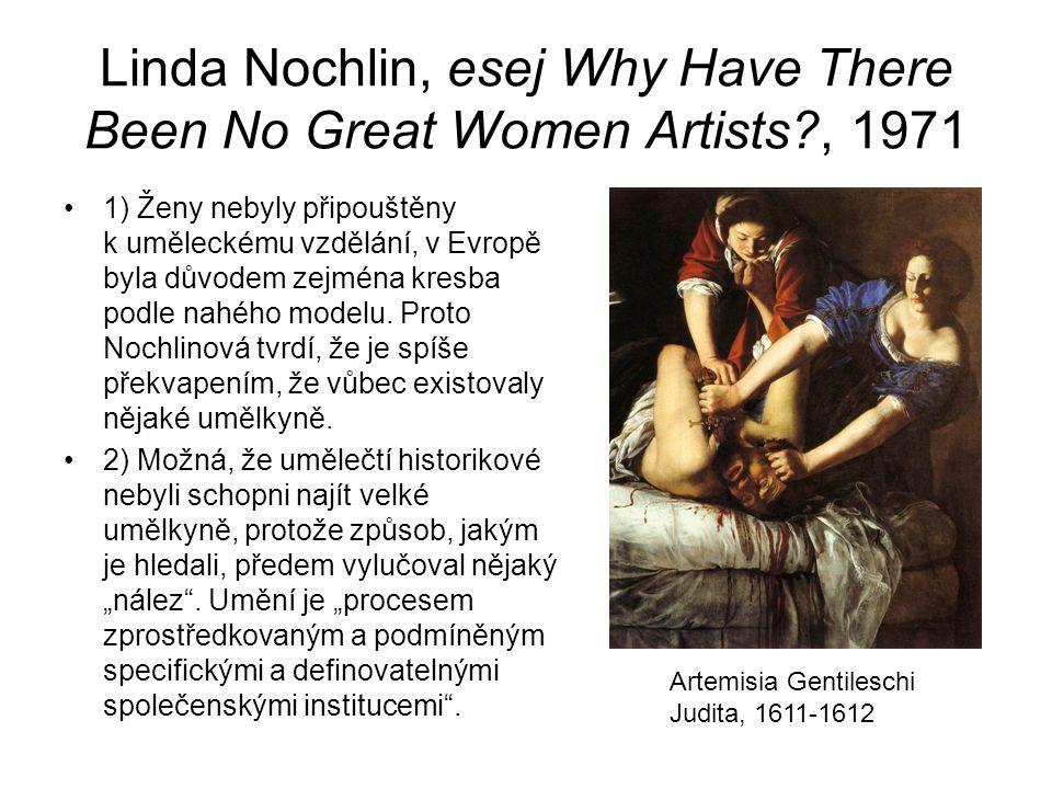 Linda Nochlin, esej Why Have There Been No Great Women Artists?, 1971 1) Ženy nebyly připouštěny k uměleckému vzdělání, v Evropě byla důvodem zejména kresba podle nahého modelu.