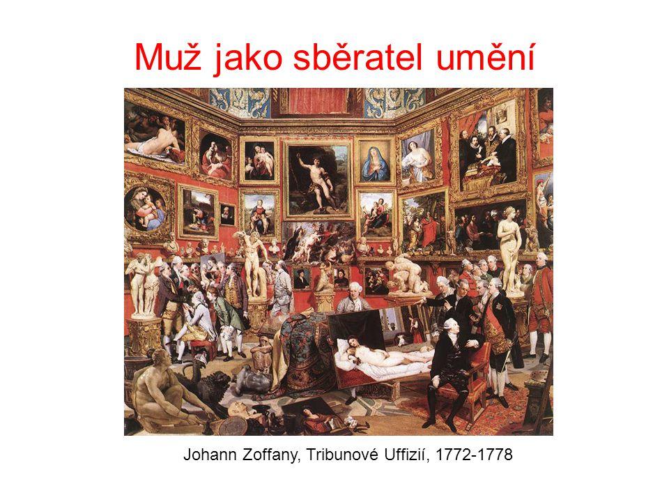 Muž jako sběratel umění Johann Zoffany, Tribunové Uffizií, 1772-1778