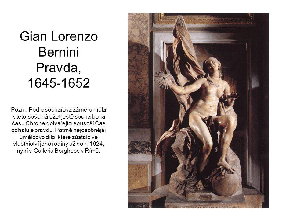 Gian Lorenzo Bernini Pravda, 1645-1652 Pozn.: Podle sochařova záměru měla k této soše náležet ještě socha boha času Chrona dotvářející sousoší Čas odhaluje pravdu.
