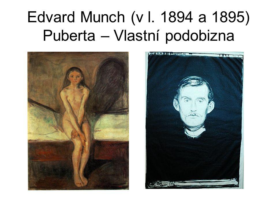 Edvard Munch (v l. 1894 a 1895) Puberta – Vlastní podobizna