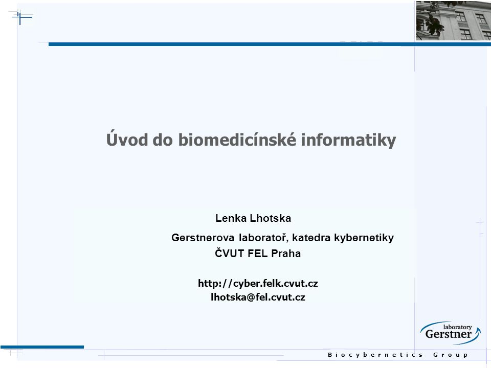 B i o c y b e r n e t i c s G r o u p Úvod  Předpona bio-  biomedicína  biomedicínské inženýrství  biomedicínská informatika  bioinformatika  biokybernetika  biotechnologie