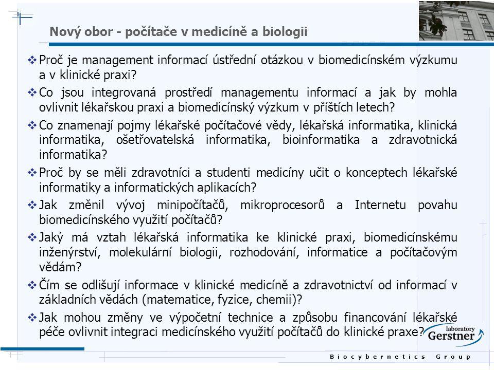 B i o c y b e r n e t i c s G r o u p Nový obor - počítače v medicíně a biologii  Proč je management informací ústřední otázkou v biomedicínském výzkumu a v klinické praxi.