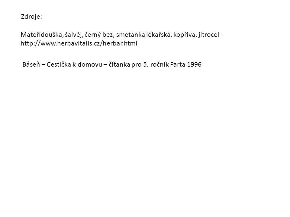 Mateřídouška, šalvěj, černý bez, smetanka lékařská, kopřiva, jitrocel - http://www.herbavitalis.cz/herbar.html Zdroje: Báseň – Cestička k domovu – čítanka pro 5.