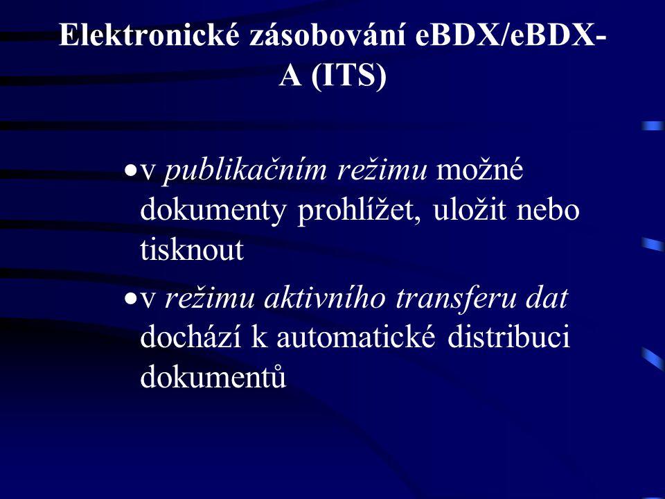Elektronické zásobování eBDX/eBDX- A (ITS)  v publikačním režimu možné dokumenty prohlížet, uložit nebo tisknout  v režimu aktivního transferu dat dochází k automatické distribuci dokumentů