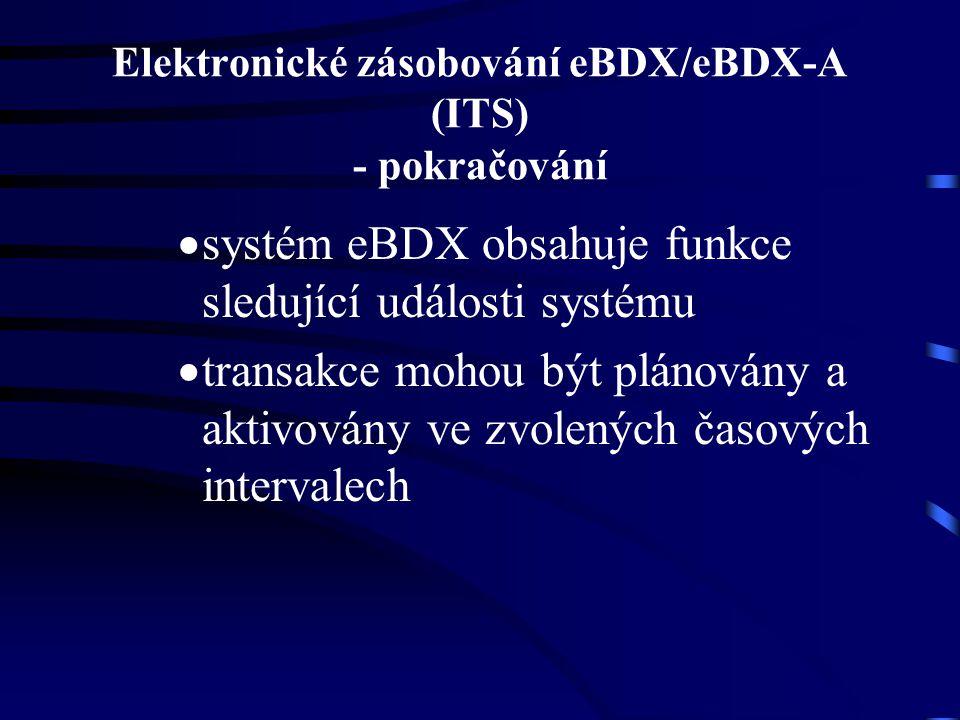 Elektronické zásobování eBDX/eBDX-A (ITS) - pokračování  systém eBDX obsahuje funkce sledující události systému  transakce mohou být plánovány a aktivovány ve zvolených časových intervalech