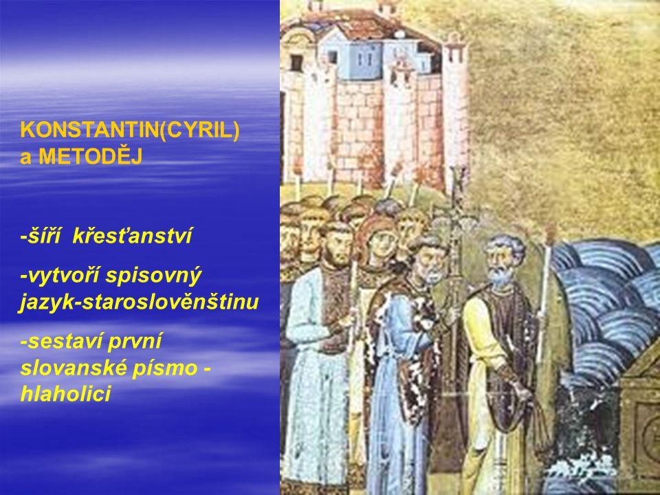 KONSTANTIN(CYRIL) a METODĚJ -šíří křesťanství -vytvoří spisovný jazyk-staroslověnštinu -sestaví první slovanské písmo - hlaholici