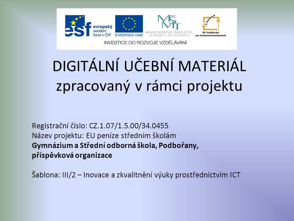 Registrační číslo: CZ.1.07/1.5.00/34.0455 Název projektu: EU peníze středním školám Gymnázium a Střední odborná škola, Podbořany, příspěvková organizace Šablona: III/2 – Inovace a zkvalitnění výuky prostřednictvím ICT DIGITÁLNÍ UČEBNÍ MATERIÁL zpracovaný v rámci projektu