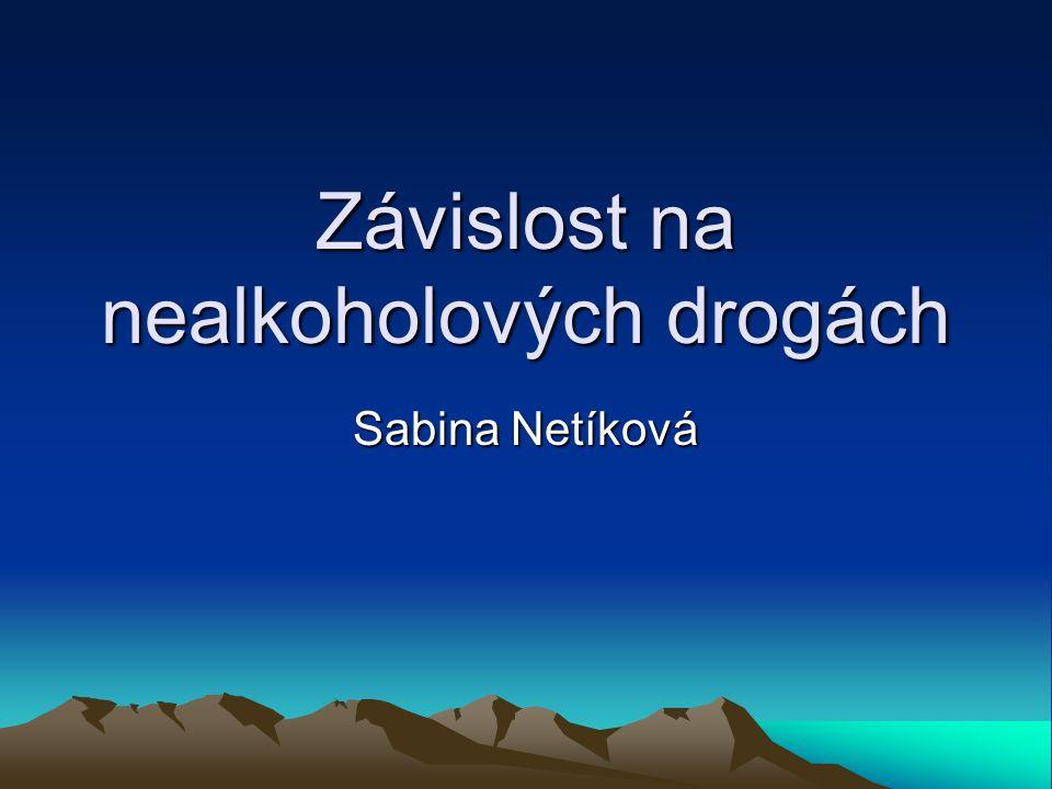 Závislost na nealkoholových drogách Sabina Netíková