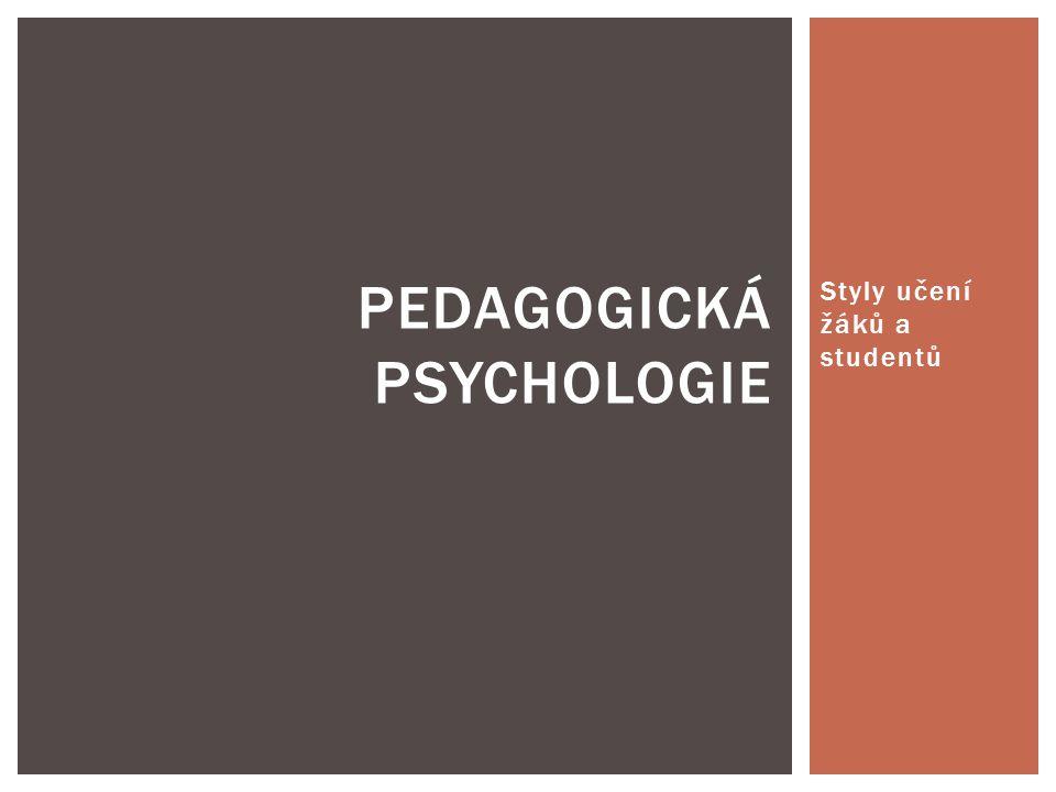 Styly učení žáků a studentů PEDAGOGICKÁ PSYCHOLOGIE