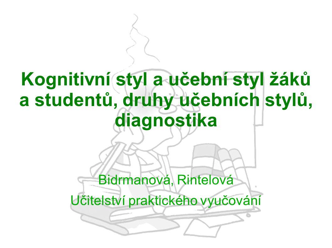 Kognitivní styl a učební styl žáků a studentů, druhy učebních stylů, diagnostika Bidrmanová, Rintelová Učitelství praktického vyučování