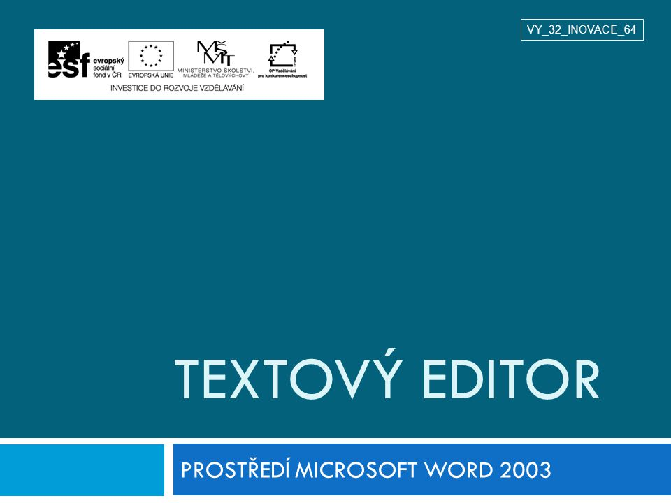 TEXTOVÝ EDITOR PROSTŘEDÍ MICROSOFT WORD 2003 VY_32_INOVACE_64