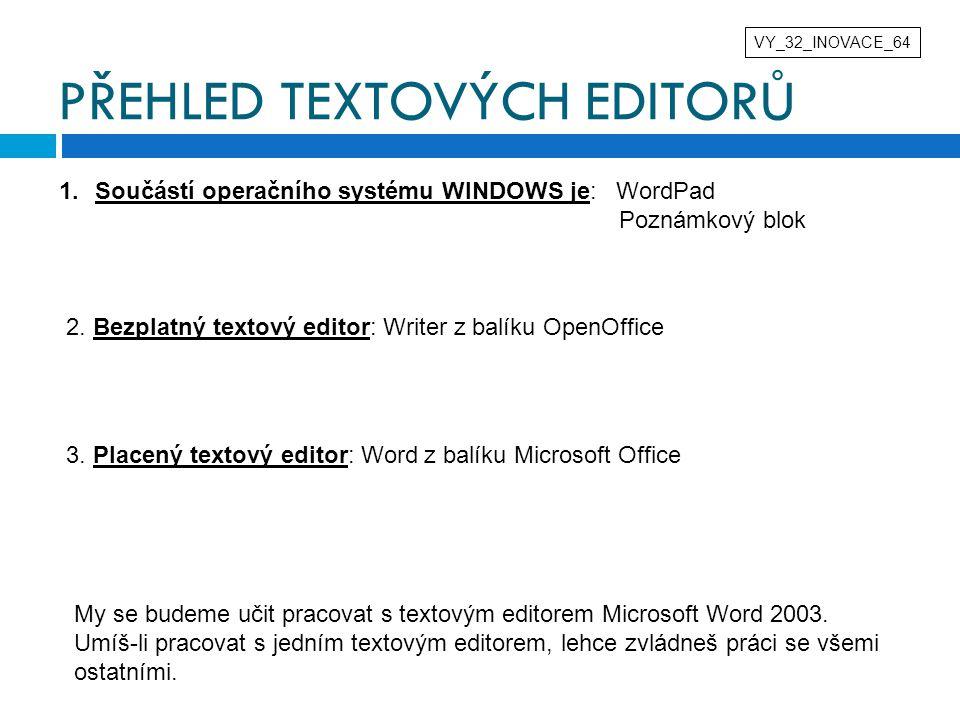PŘEHLED TEXTOVÝCH EDITORŮ VY_32_INOVACE_64 1.Součástí operačního systému WINDOWS je: WordPad Poznámkový blok 2. Bezplatný textový editor: Writer z bal