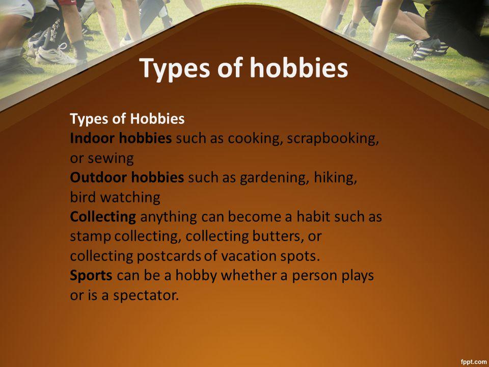 What hobbies are … Outdoor hobbies Indoor hobbies Collecting Sports