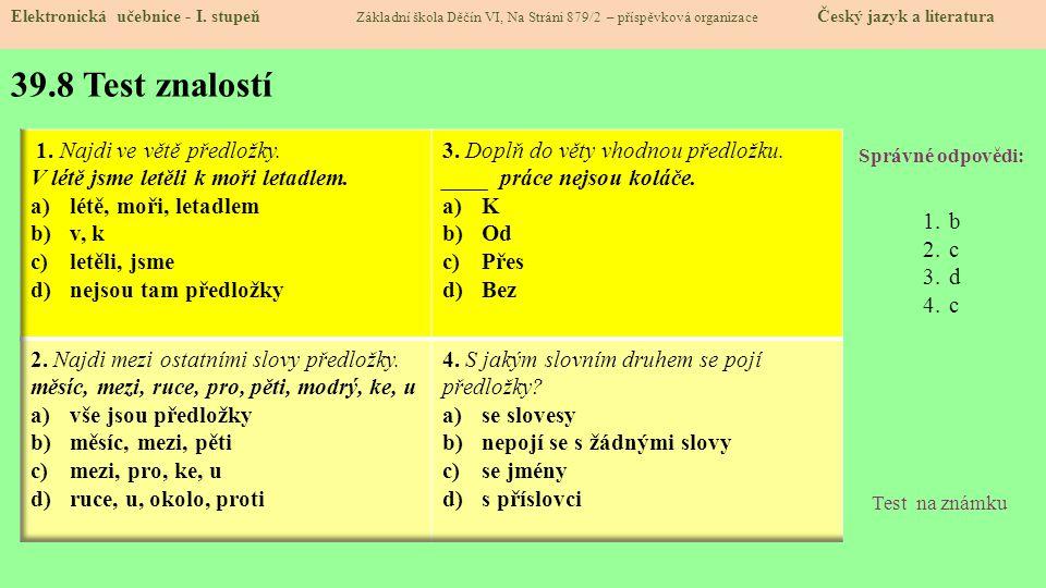 39.8 Test znalostí Správné odpovědi: 1.b 2.c 3.d 4.c Test na známku Elektronická učebnice - I.