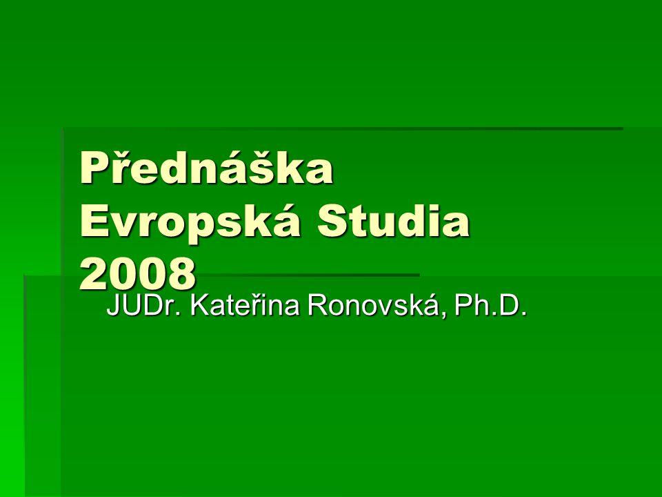 Přednáška Evropská Studia 2008 JUDr. Kateřina Ronovská, Ph.D.