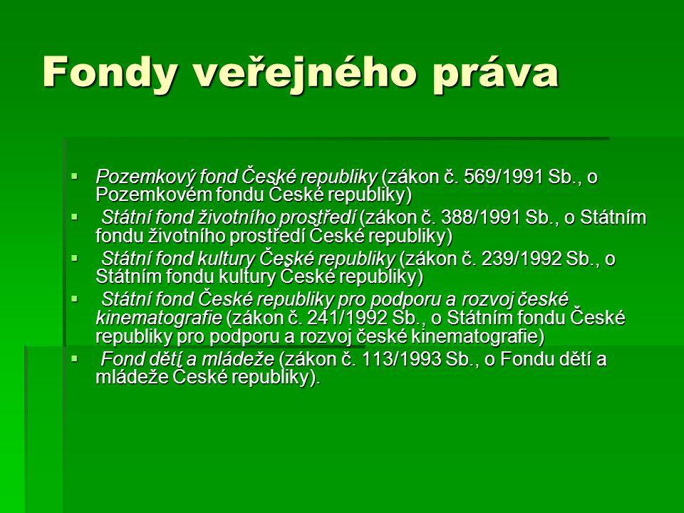 Fondy veřejného práva  Pozemkový fond České republiky (zákon č. 569/1991 Sb., o Pozemkovém fondu České republiky)  Státní fond životního prostředí (
