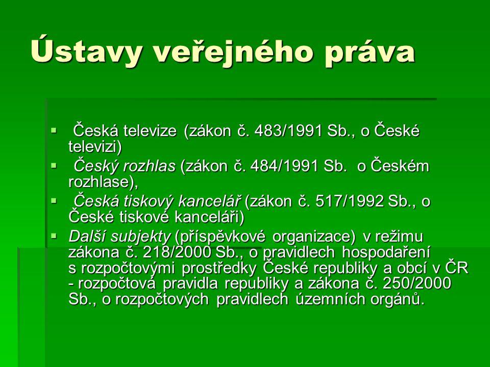 Ústavy veřejného práva  Česká televize (zákon č. 483/1991 Sb., o České televizi)  Český rozhlas (zákon č. 484/1991 Sb. o Českém rozhlase),  Česká t